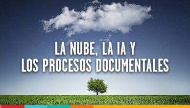 La nube, la Inteligencia Artificial y los procesos documentales